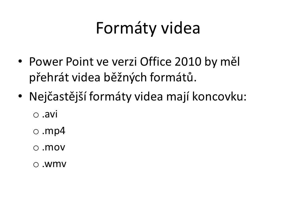 Formáty videa Power Point ve verzi Office 2010 by měl přehrát videa běžných formátů.