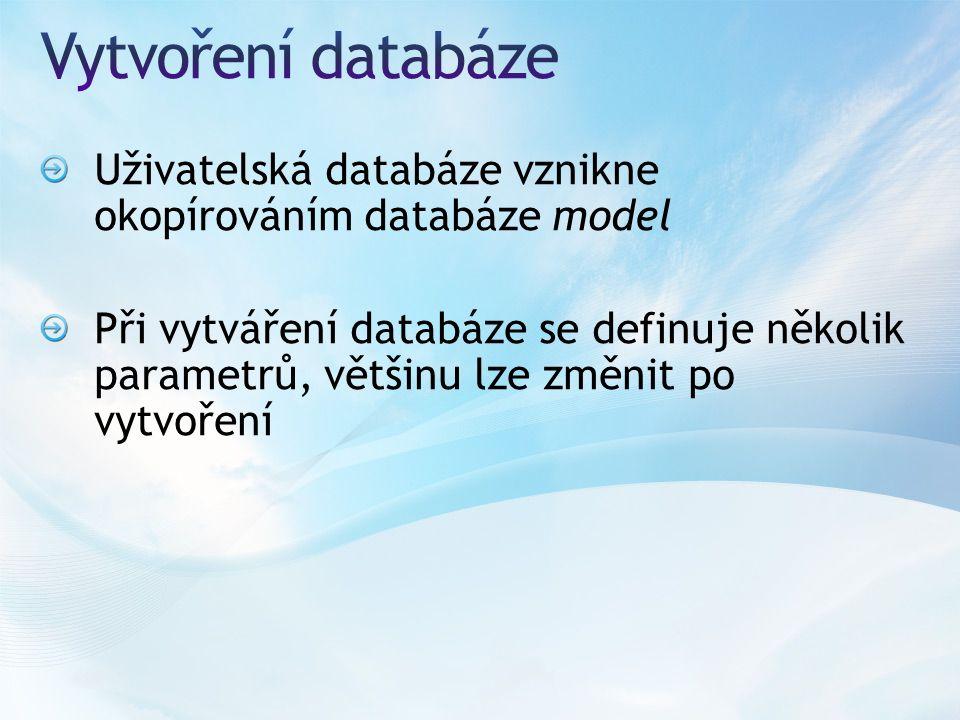 Uživatelská databáze vznikne okopírováním databáze model Při vytváření databáze se definuje několik parametrů, většinu lze změnit po vytvoření