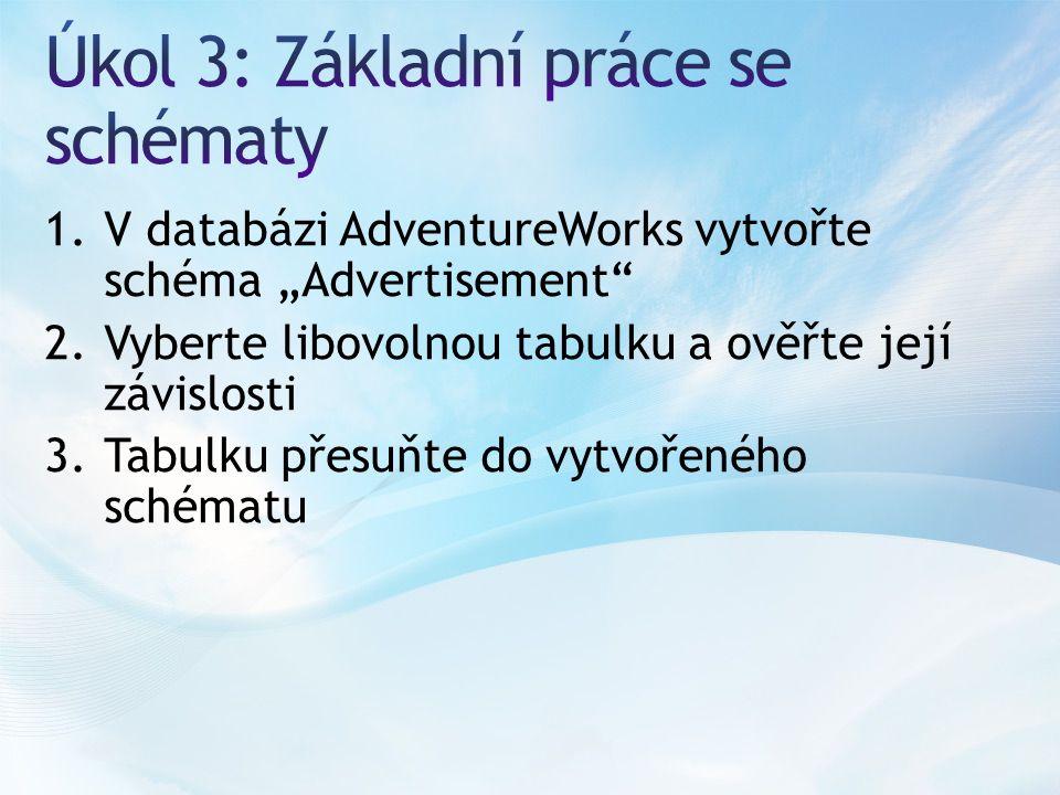 """1.V databázi AdventureWorks vytvořte schéma """"Advertisement 2.Vyberte libovolnou tabulku a ověřte její závislosti 3.Tabulku přesuňte do vytvořeného schématu"""