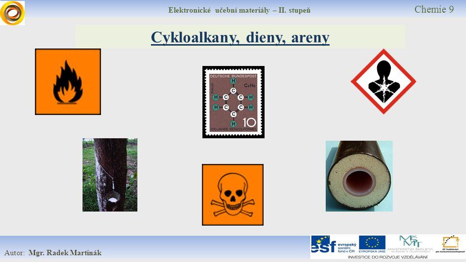 Elektronické učební materiály – II. stupeň Chemie 9 Autor: Mgr. Radek Martinák Cykloalkany, dieny, areny