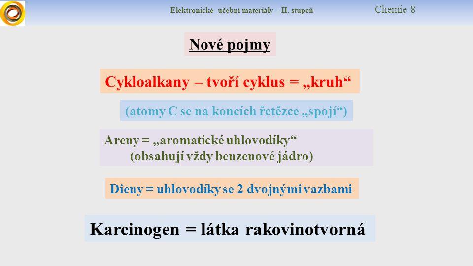 """Elektronické učební materiály - II. stupeň Chemie 8 Nové pojmy Areny = """"aromatické uhlovodíky"""" (obsahují vždy benzenové jádro) Dieny = uhlovodíky se 2"""