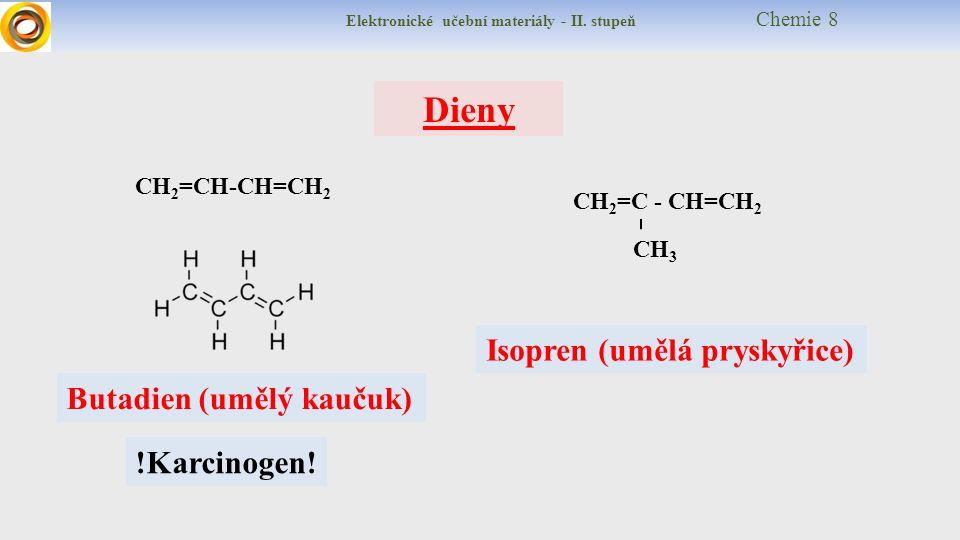 Elektronické učební materiály - II. stupeň Chemie 8 Dieny CH 2 =CH-CH=CH 2 CH 2 =C - CH=CH 2 CH 3 Isopren (umělá pryskyřice) Butadien (umělý kaučuk) !