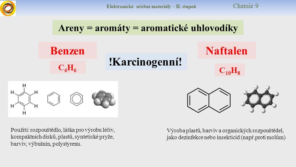 Elektronické učební materiály - II. stupeň Chemie 9 Areny = aromáty = aromatické uhlovodíky BenzenNaftalen C6H6C6H6 C 10 H 8 !Karcinogenní! Výroba pla