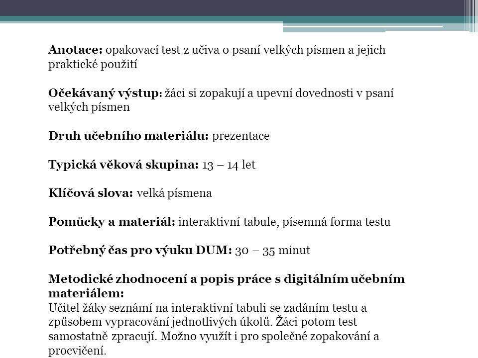 Název školy ZÁKLADNÍ ŠKOLA, JIČÍN, HUSOVA 170 Číslo projektu CZ.1.07/1.4.00/21.2862 Číslo a název klíčové aktivity 3.2 Inovace a zkvalitnění výuky prostřednictvím ICT Název DUM: VY_32_INOVACE_XI_1_12 :Psaní velkých písmen- opakovací test Šablona číslo: XI Sada číslo: 1 Pořadové číslo DUM: 12 Autor: Mgr.