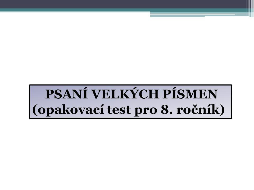 PSANÍ VELKÝCH PÍSMEN (opakovací test pro 8. ročník)