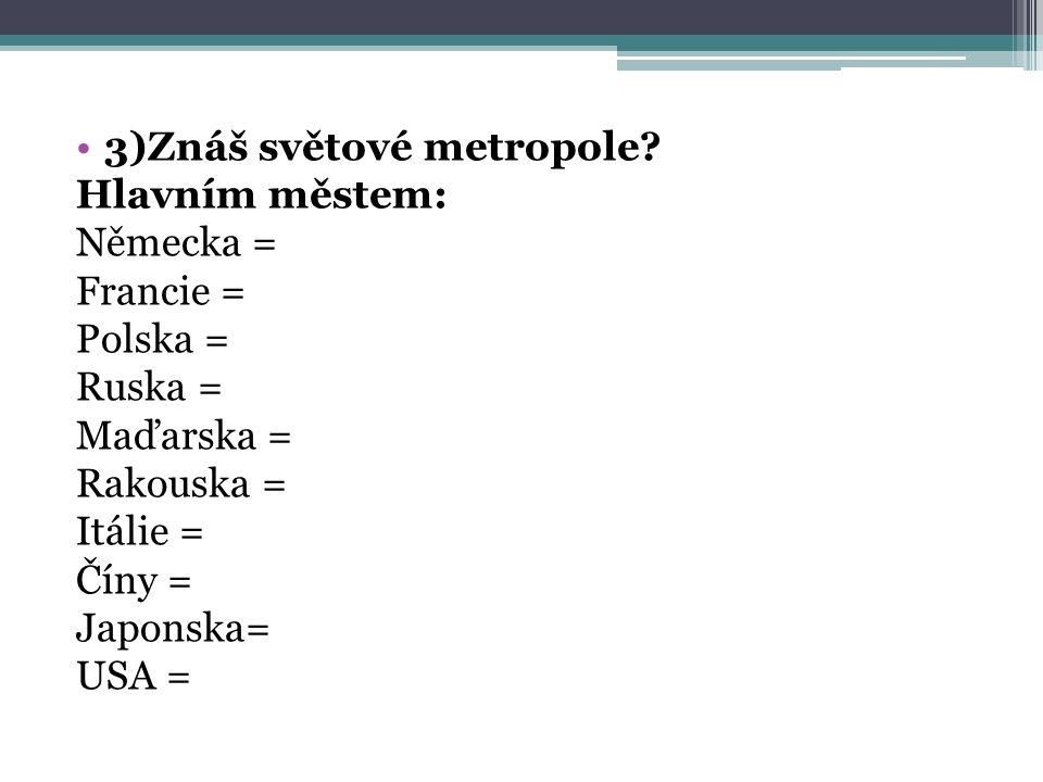 3)Znáš světové metropole.