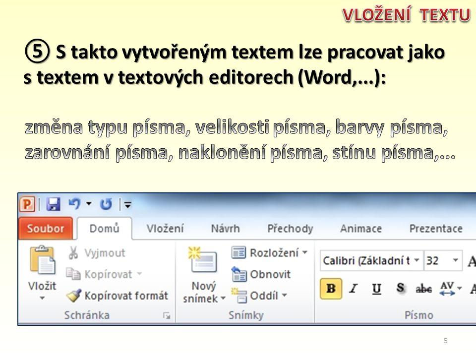 ⑤ S takto vytvořeným textem lze pracovat jako s textem v textových editorech (Word,...): 5