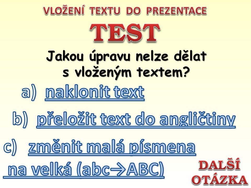 Jakou úpravu nelze dělat s vloženým textem? 7