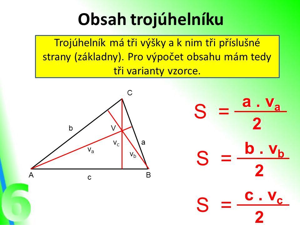 Obsah trojúhelníku Trojúhelník má tři výšky a k nim tři příslušné strany (základny). Pro výpočet obsahu mám tedy tři varianty vzorce. AB C a b c vcvc