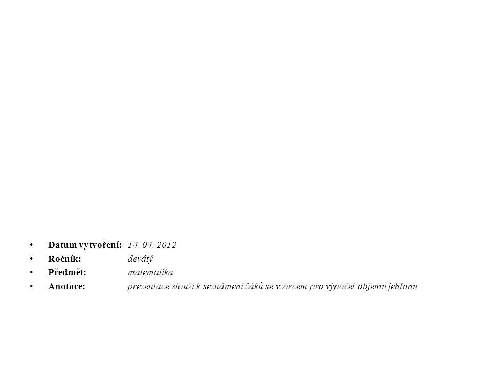 Datum vytvoření: 14. 04. 2012 Ročník:devátý Předmět: matematika Anotace:prezentace slouží k seznámení žáků se vzorcem pro výpočet objemu jehlanu
