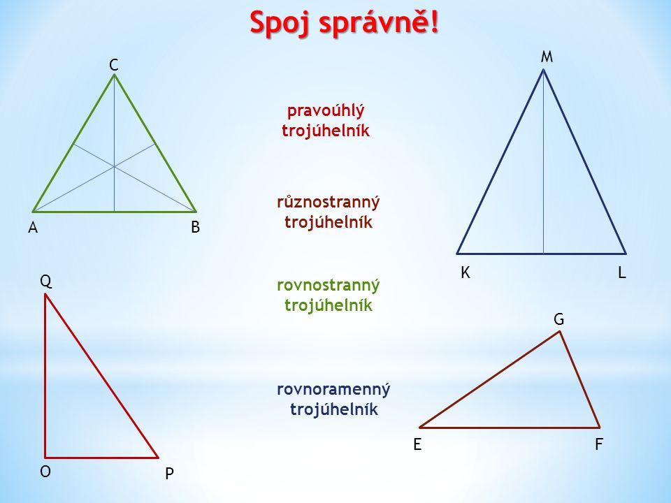 Spoj správně! Q O P pravoúhlý trojúhelník F G E různostranný trojúhelník rovnostranný trojúhelník BA C rovnoramenný trojúhelník KL M