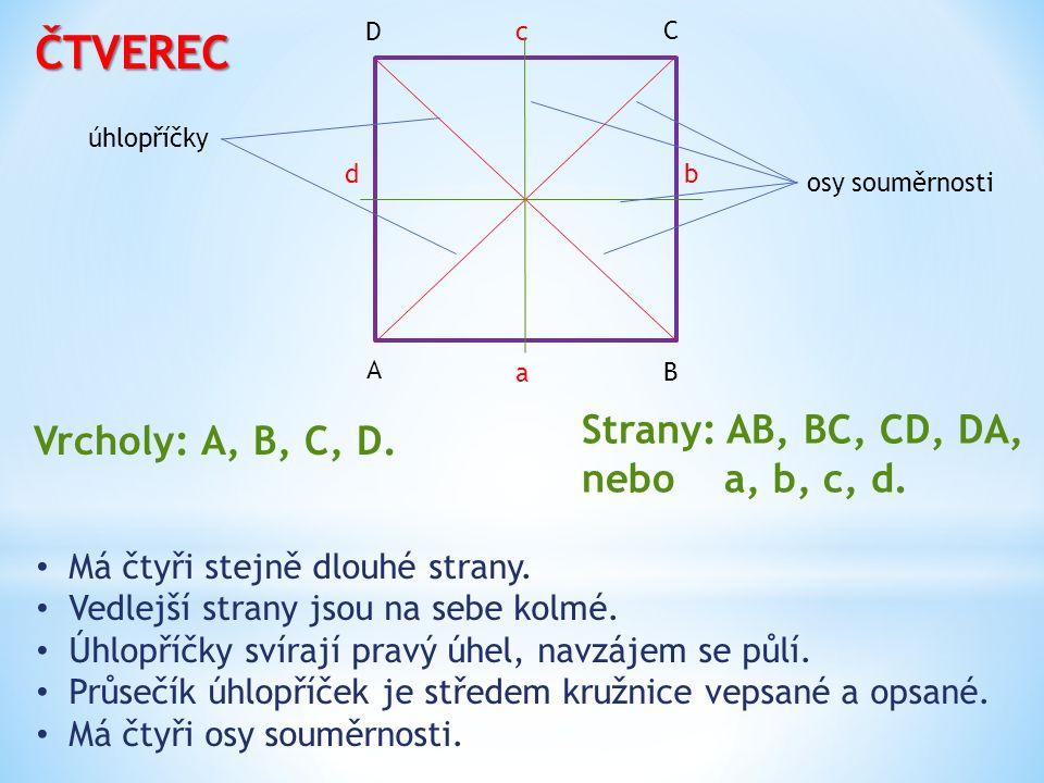 ČTVEREC Má čtyři stejně dlouhé strany. Vedlejší strany jsou na sebe kolmé. Úhlopříčky svírají pravý úhel, navzájem se půlí. Průsečík úhlopříček je stř