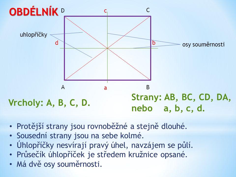 OBDÉLNÍK Protější strany jsou rovnoběžné a stejně dlouhé. Sousední strany jsou na sebe kolmé. Úhlopříčky nesvírají pravý úhel, navzájem se půlí. Průse
