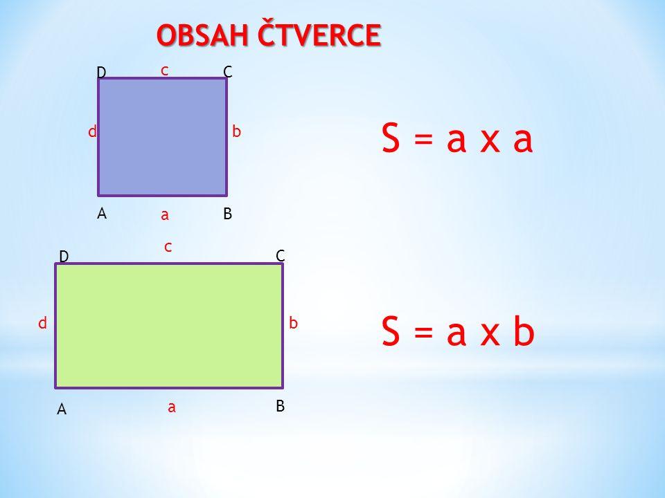 OBSAH ČTVERCE S = a x b A B C D a b c d A B C D a b c d S = a x a