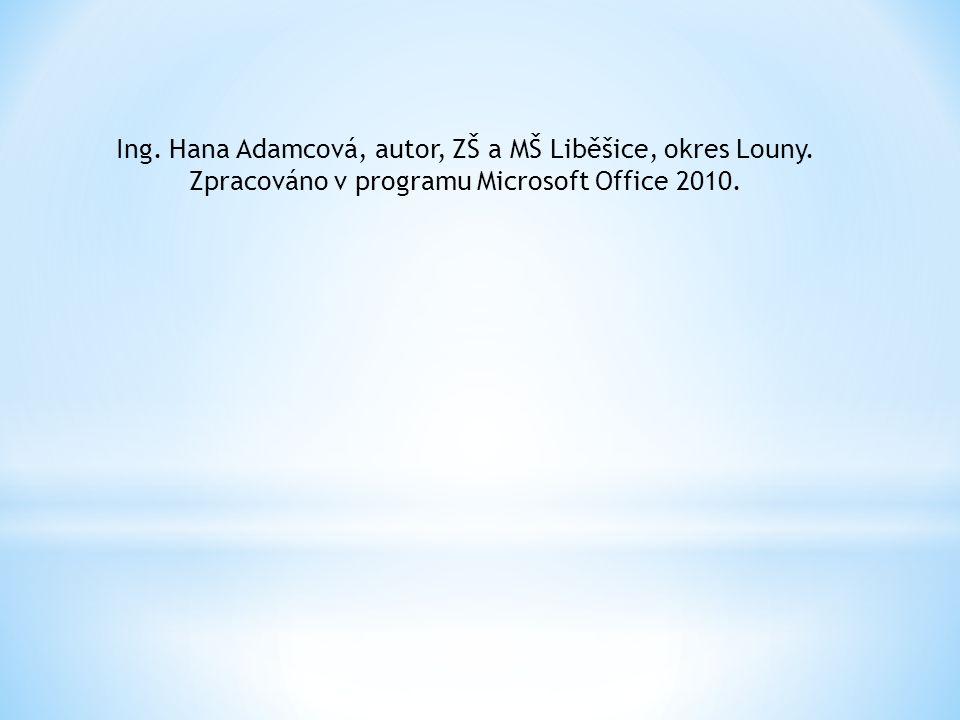 Ing. Hana Adamcová, autor, ZŠ a MŠ Liběšice, okres Louny. Zpracováno v programu Microsoft Office 2010.