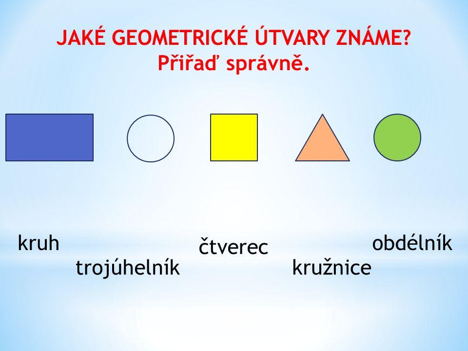 JAKÉ GEOMETRICKÉ ÚTVARY ZNÁME Přiřaď správně. kruhobdélník čtverec trojúhelník kružnice