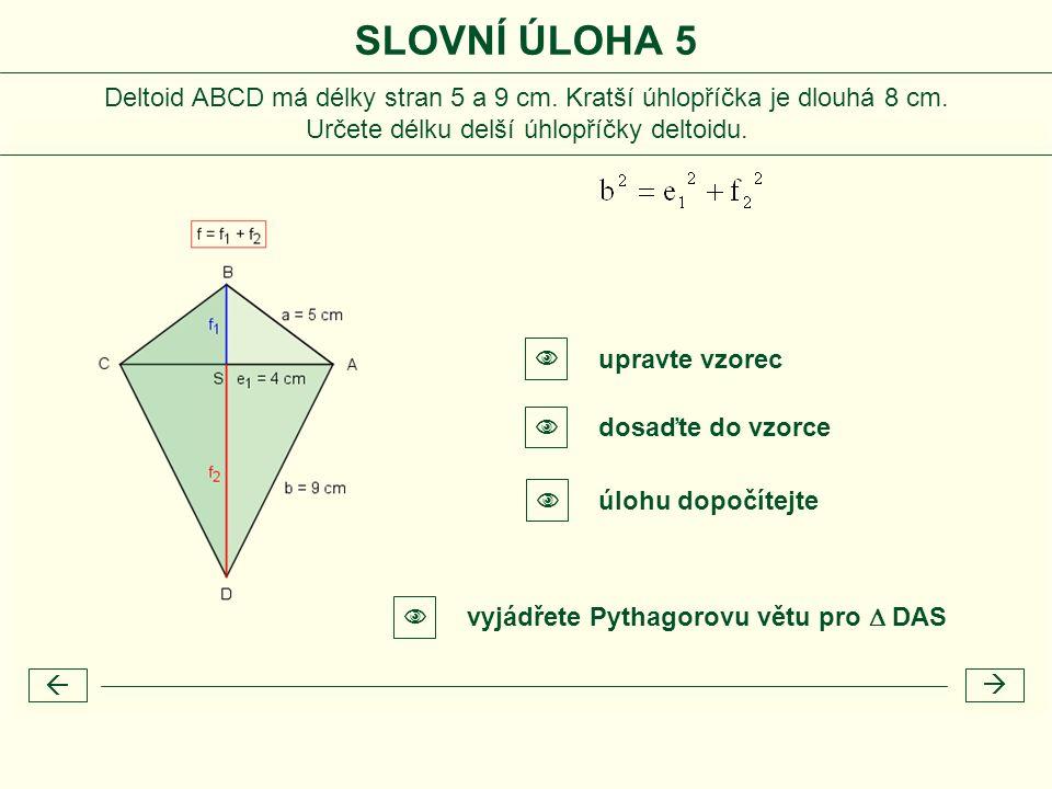  SLOVNÍ ÚLOHA 5 Deltoid ABCD má délky stran 5 a 9 cm. Kratší úhlopříčka je dlouhá 8 cm. Určete délku delší úhlopříčky deltoidu. vyjádřete Pythagorovu