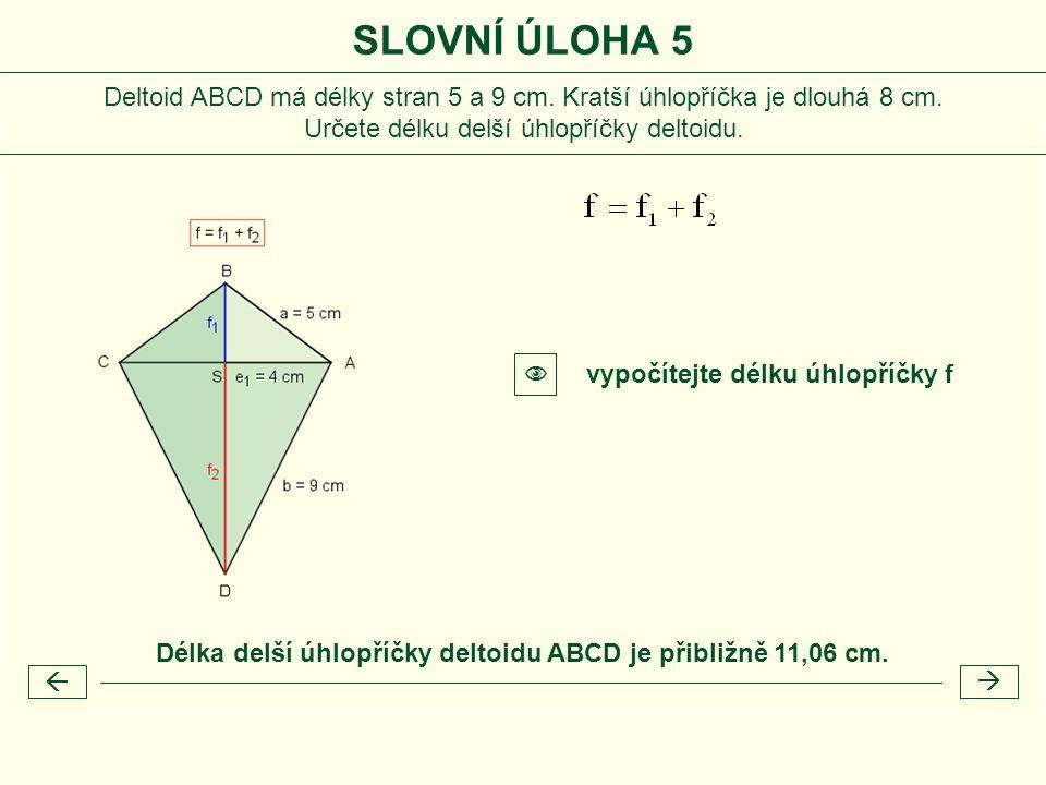 Délka delší úhlopříčky deltoidu ABCD je přibližně 11,06 cm.   vypočítejte délku úhlopříčky f  SLOVNÍ ÚLOHA 5 Deltoid ABCD má délky stran 5 a 9 cm.