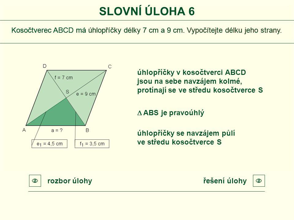 Kosočtverec ABCD má úhlopříčky délky 7 cm a 9 cm. Vypočítejte délku jeho strany. SLOVNÍ ÚLOHA 6 řešení úlohyrozbor úlohy   ABS je pravoúhlý úhlopří
