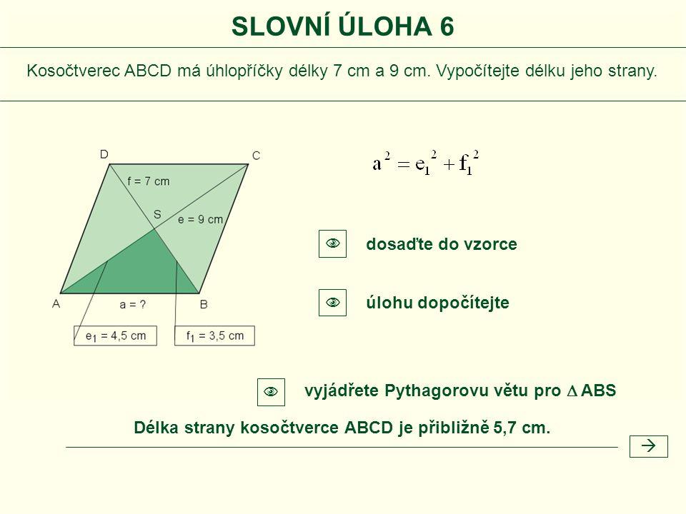 Délka strany kosočtverce ABCD je přibližně 5,7 cm.  vyjádřete Pythagorovu větu pro  ABS   dosaďte do vzorce úlohu dopočítejte  Kosočtverec ABCD m