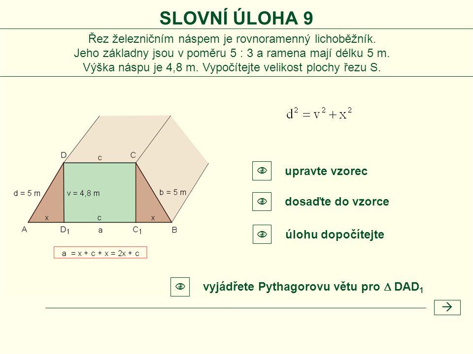  vyjádřete Pythagorovu větu pro  DAD 1  upravte vzorec  úlohu dopočítejte  dosaďte do vzorce Řez železničním náspem je rovnoramenný lichoběžník.