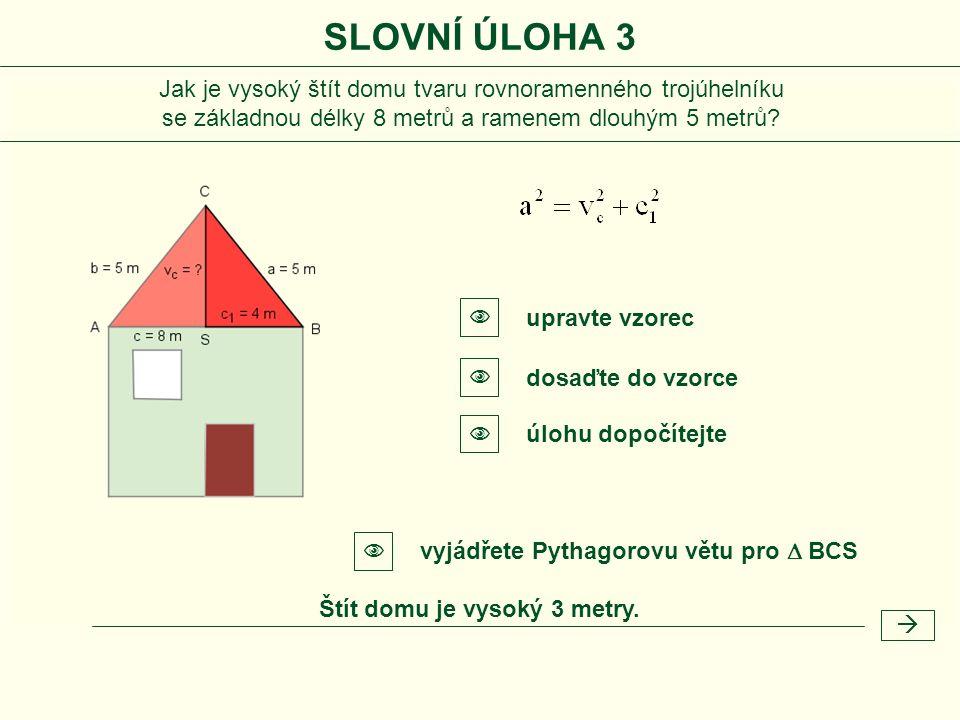 Jak je vysoký štít domu tvaru rovnoramenného trojúhelníku se základnou délky 8 metrů a ramenem dlouhým 5 metrů? Štít domu je vysoký 3 metry.  vyjádře