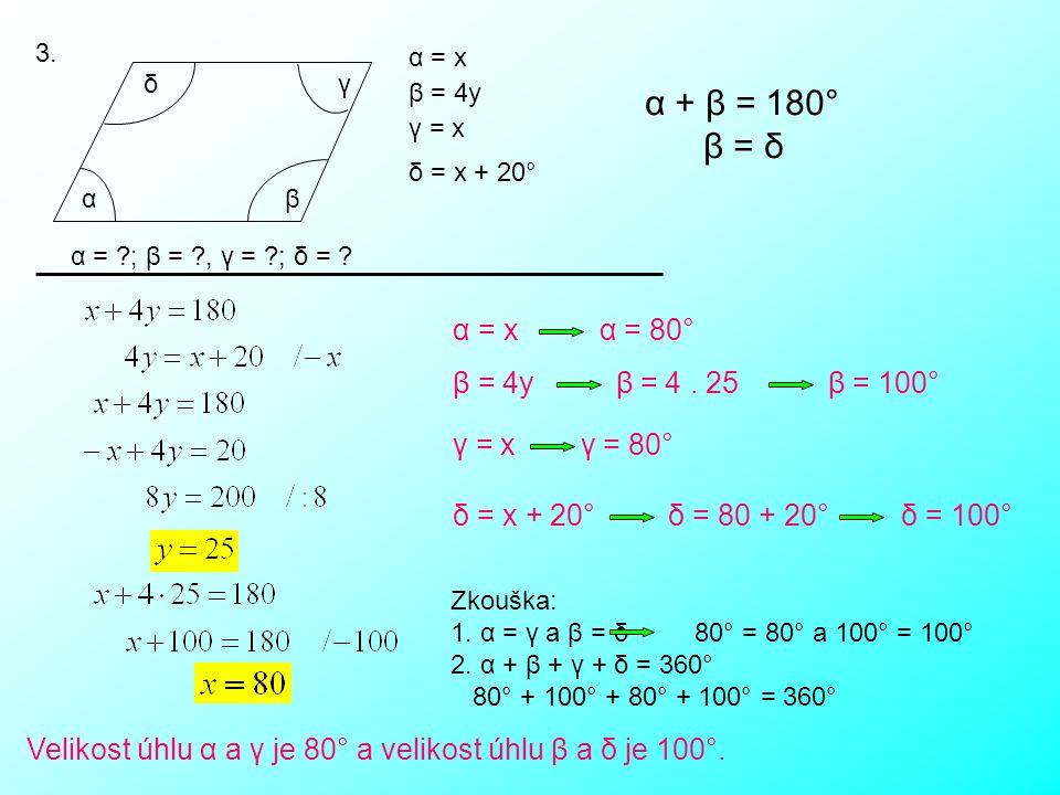 3. α δ α = x β = 4y γ = x δ = x + 20° β γ α = ?; β = ?, γ = ?; δ = ? α + β = 180° β = δ α = x α = 80° β = 4y β = 4. 25 β = 100° γ = x γ = 80° δ = x +