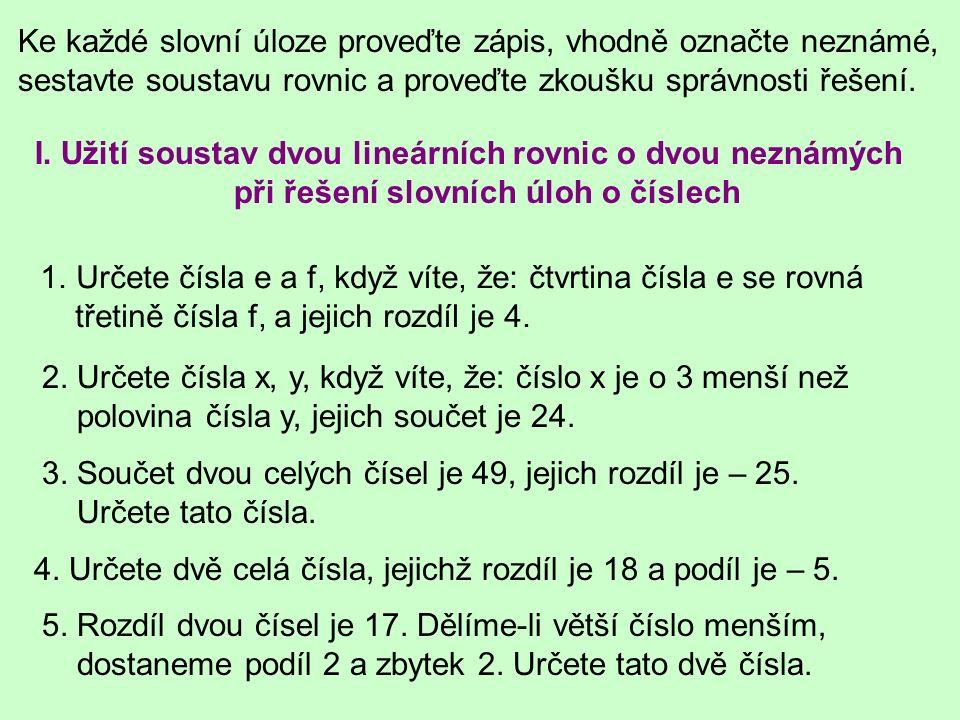 I. Užití soustav dvou lineárních rovnic o dvou neznámých při řešení slovních úloh o číslech Ke každé slovní úloze proveďte zápis, vhodně označte nezná