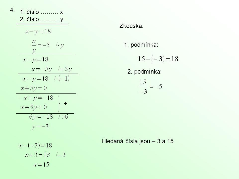 4. 1. číslo ……… x 2. číslo ……….y 1. podmínka: + Zkouška: 2. podmínka: Hledaná čísla jsou – 3 a 15.