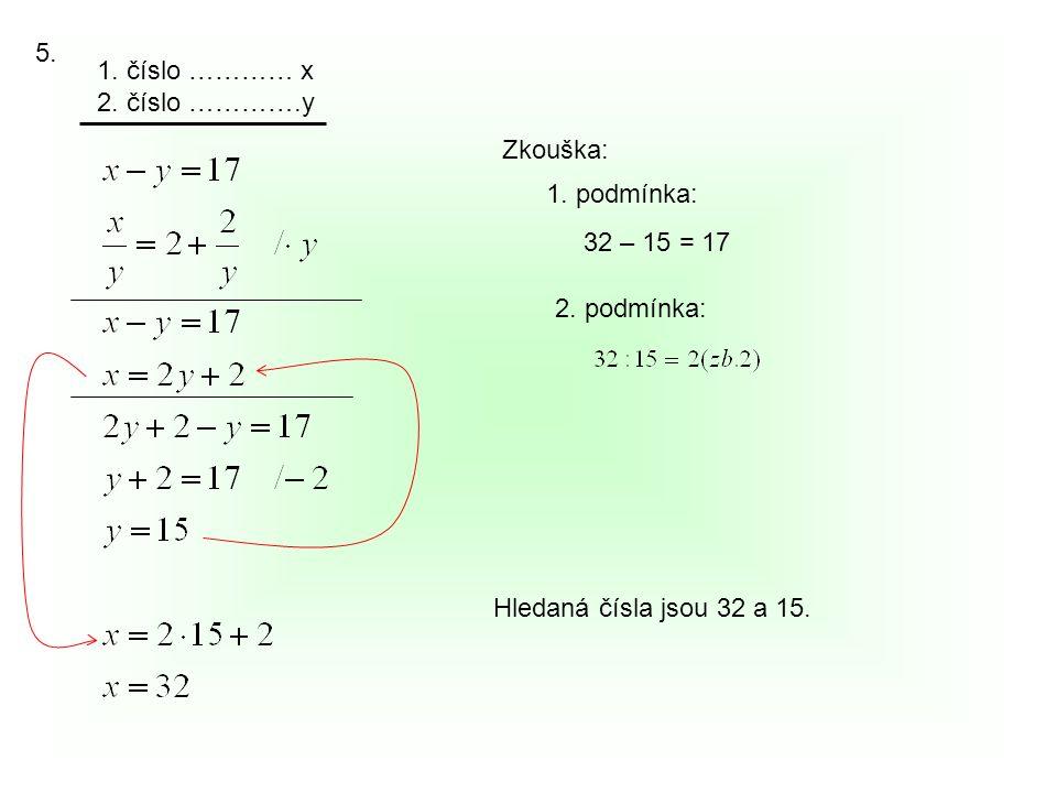5. 1. číslo ………… x 2. číslo ………….y Zkouška: 1. podmínka: 32 – 15 = 17 2. podmínka: Hledaná čísla jsou 32 a 15.