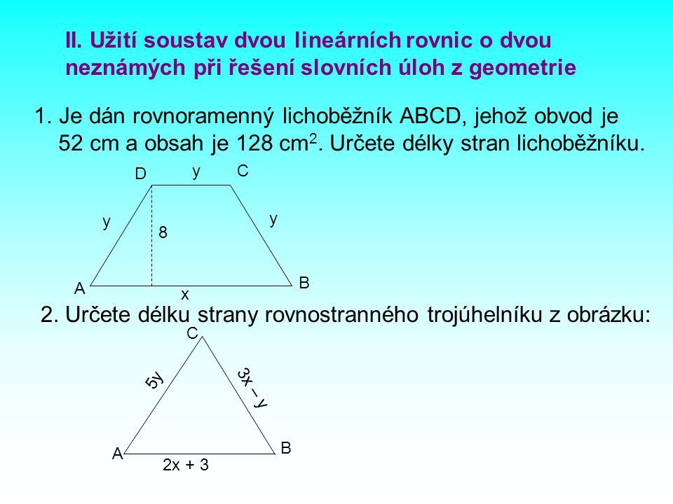 II. Užití soustav dvou lineárních rovnic o dvou neznámých při řešení slovních úloh z geometrie 1.Je dán rovnoramenný lichoběžník ABCD, jehož obvod je