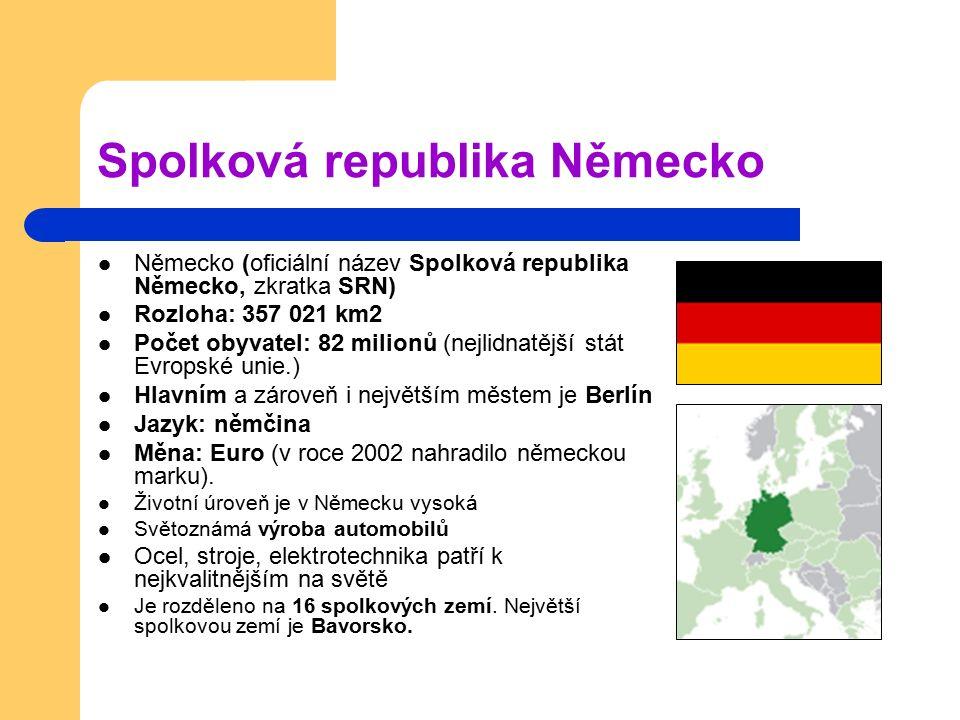 Spolková republika Německo Německo (oficiální název Spolková republika Německo, zkratka SRN) Rozloha: 357 021 km2 Počet obyvatel: 82 milionů (nejlidna