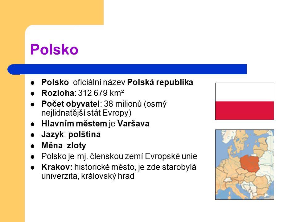 Polsko Polsko oficiální název Polská republika Rozloha: 312 679 km² Počet obyvatel: 38 milionů (osmý nejlidnatější stát Evropy) Hlavním městem je Varš