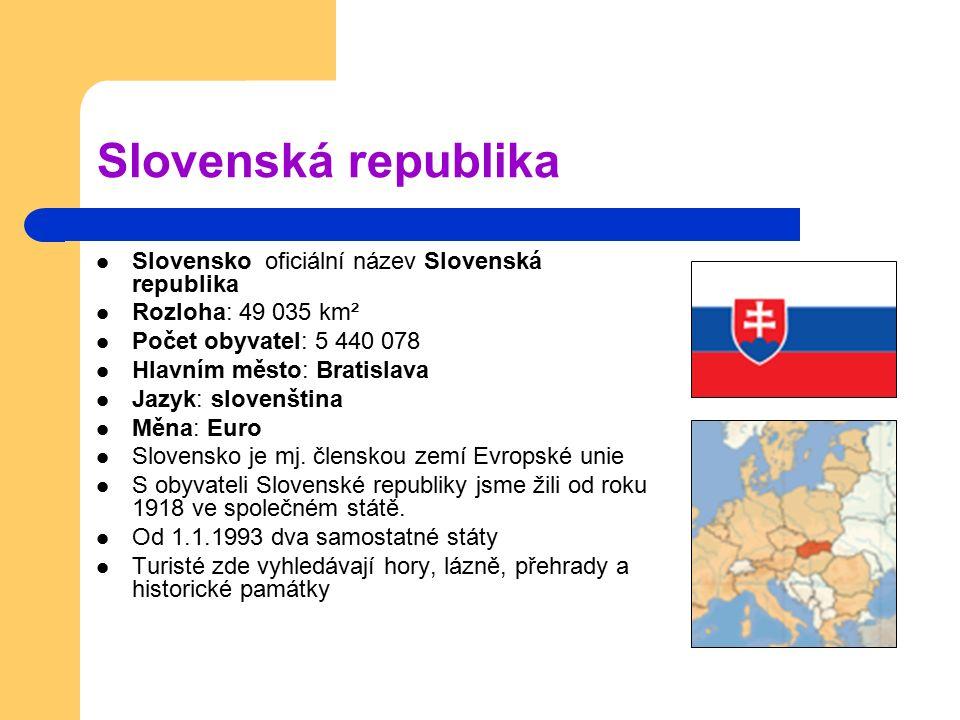 Slovenská republika Slovensko oficiální název Slovenská republika Rozloha: 49 035 km² Počet obyvatel: 5 440 078 Hlavním město: Bratislava Jazyk: slove