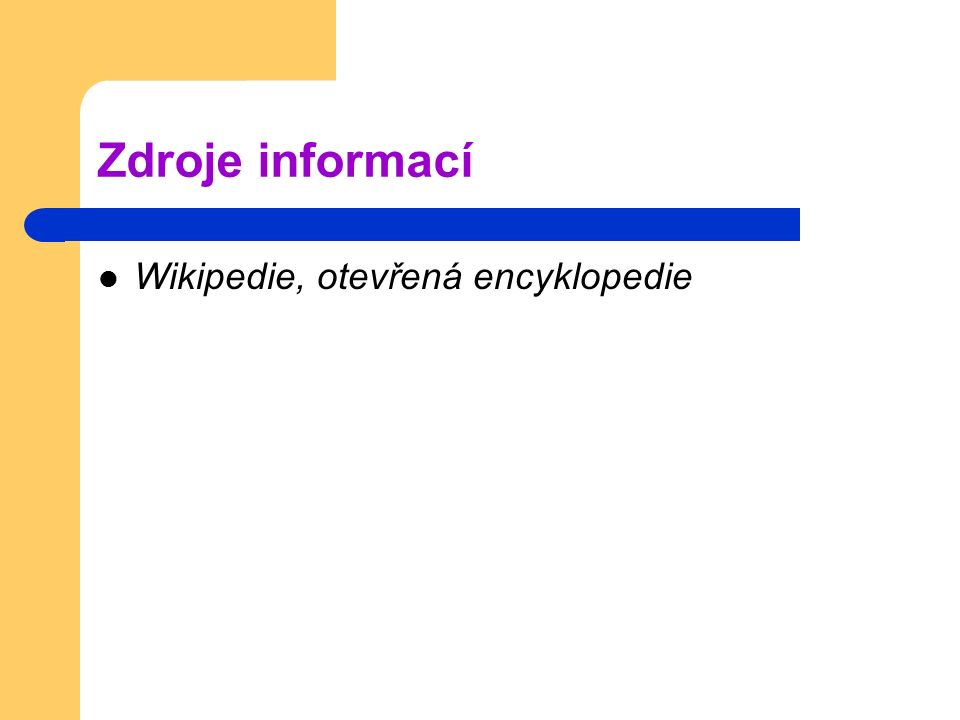 Zdroje informací Wikipedie, otevřená encyklopedie