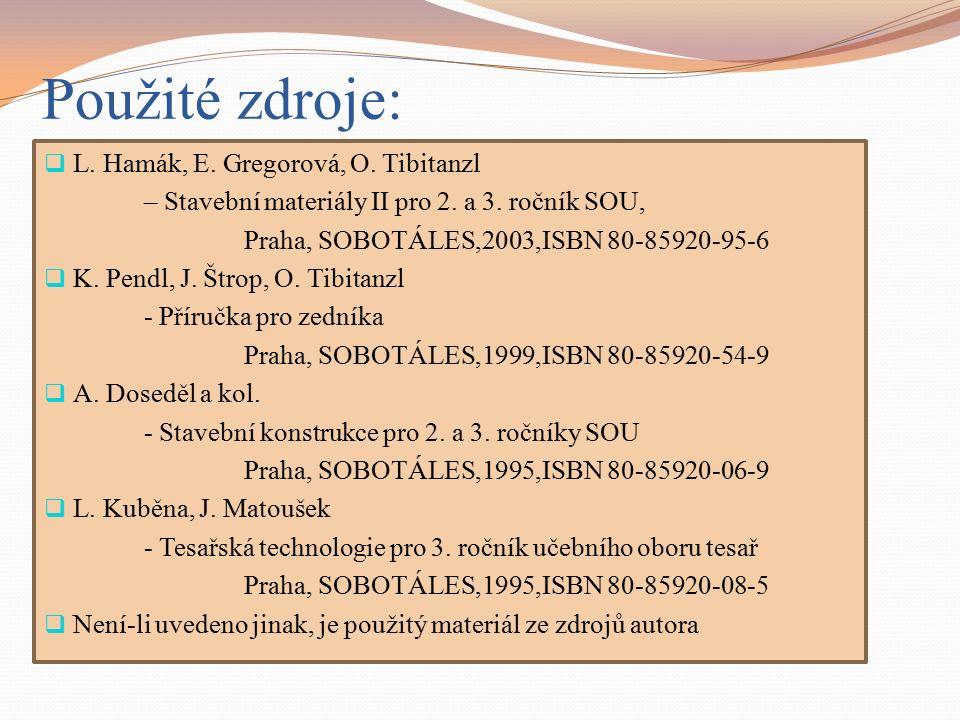 Použité zdroje:  L. Hamák, E. Gregorová, O. Tibitanzl – Stavební materiály II pro 2.