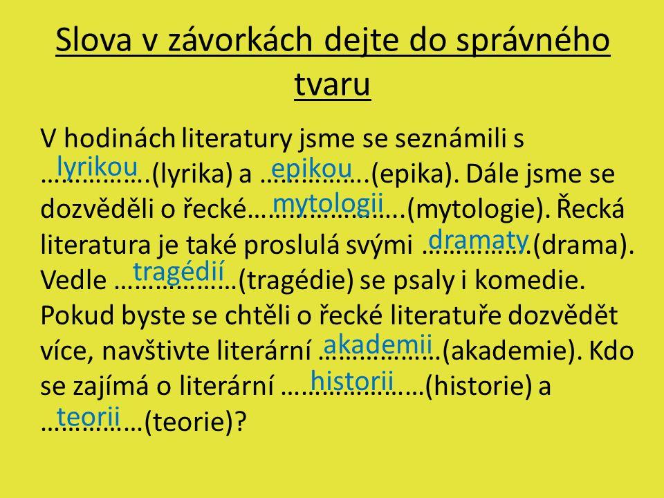 Slova v závorkách dejte do správného tvaru V hodinách literatury jsme se seznámili s …………….(lyrika) a …………….(epika). Dále jsme se dozvěděli o řecké………