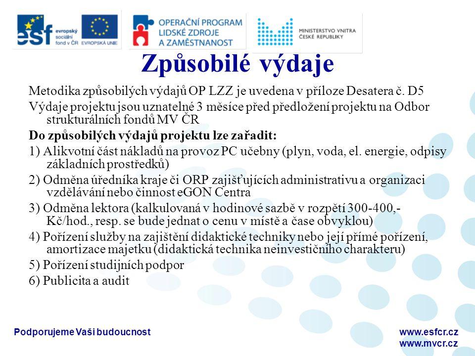 Podporujeme Vaši budoucnostwww.esfcr.cz www.mvcr.cz Způsobilé výdaje Metodika způsobilých výdajů OP LZZ je uvedena v příloze Desatera č. D5 Výdaje pro