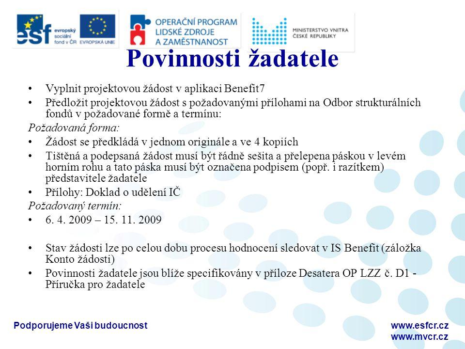 Podporujeme Vaši budoucnostwww.esfcr.cz www.mvcr.cz Povinnosti žadatele Vyplnit projektovou žádost v aplikaci Benefit7 Předložit projektovou žádost s