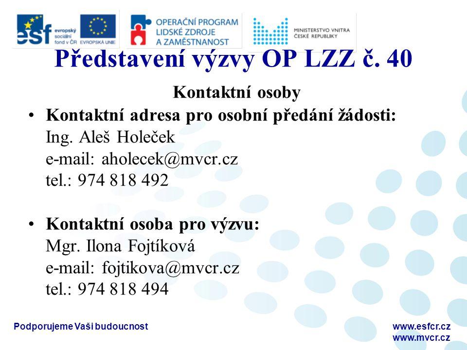 Podporujeme Vaši budoucnostwww.esfcr.cz www.mvcr.cz Představení výzvy OP LZZ č. 40 Kontaktní osoby Kontaktní adresa pro osobní předání žádosti: Ing. A