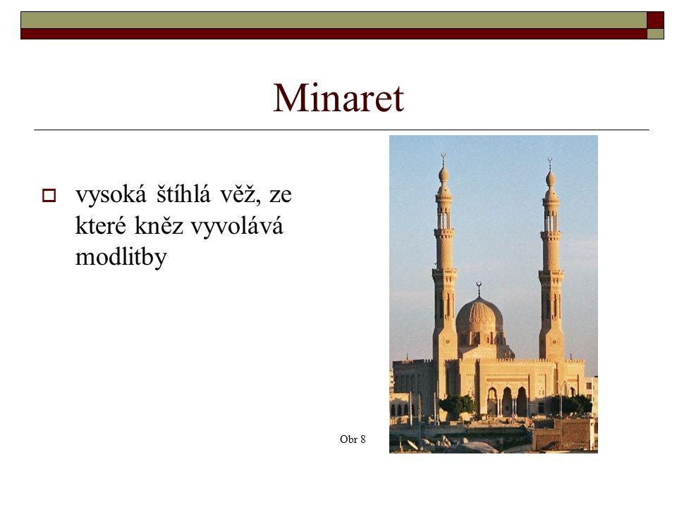 Minaret  vysoká štíhlá věž, ze které kněz vyvolává modlitby Obr 8
