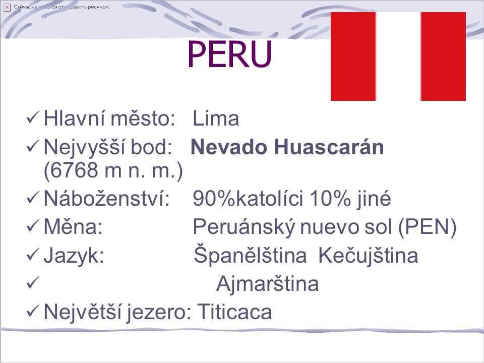 PERU Hlavní město: Lima Nejvyšší bod: Nevado Huascarán (6768 m n.