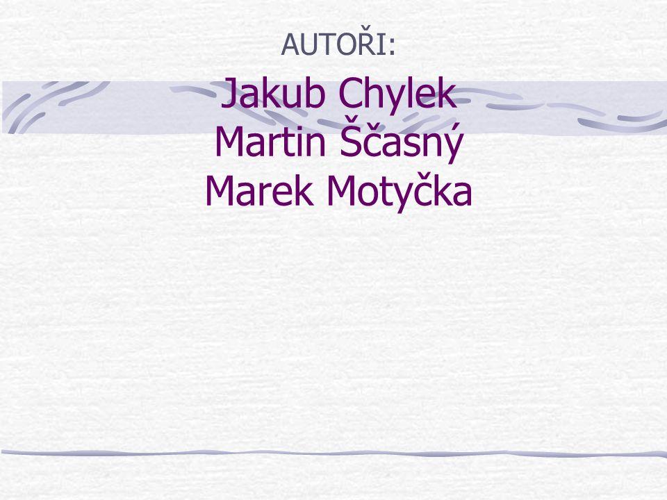 Jakub Chylek Martin Ščasný Marek Motyčka AUTOŘI: