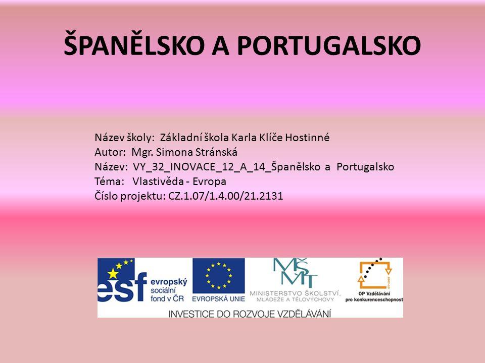 ŠPANĚLSKO A PORTUGALSKO Název školy: Základní škola Karla Klíče Hostinné Autor: Mgr.