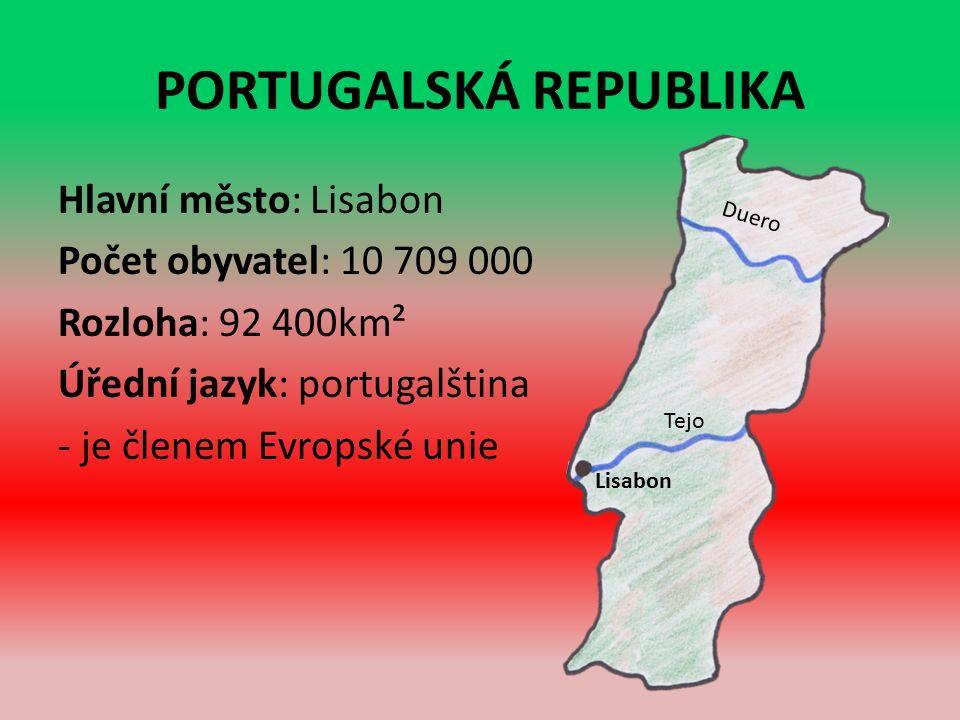 PORTUGALSKÁ REPUBLIKA Hlavní město: Lisabon Počet obyvatel: 10 709 000 Rozloha: 92 400km² Úřední jazyk: portugalština - je členem Evropské unie Lisabon Duero Tejo