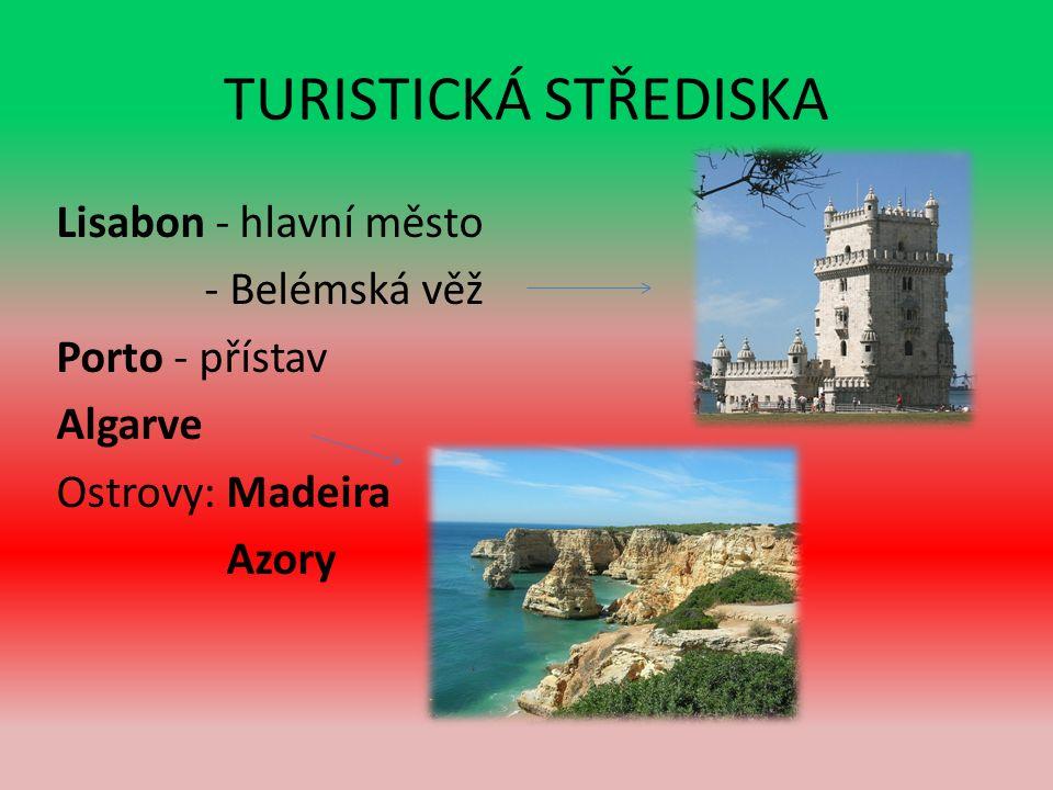 TURISTICKÁ STŘEDISKA Lisabon - hlavní město - Belémská věž Porto - přístav Algarve Ostrovy: Madeira Azory