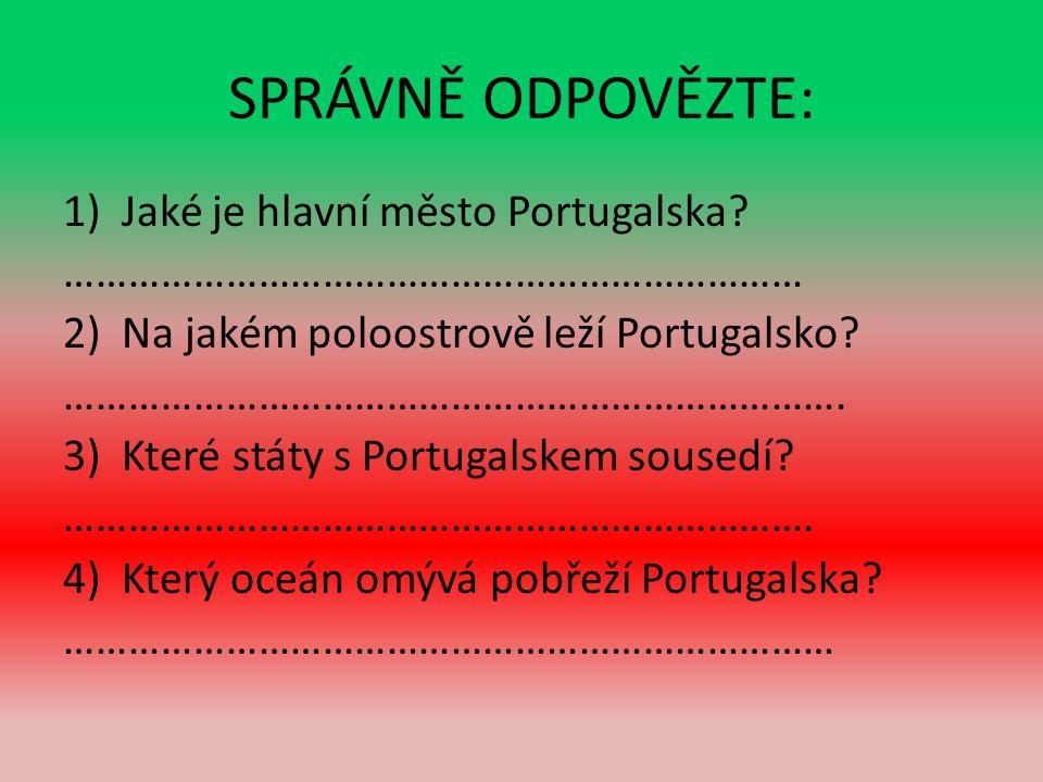 SPRÁVNĚ ODPOVĚZTE: 1)Jaké je hlavní město Portugalska.