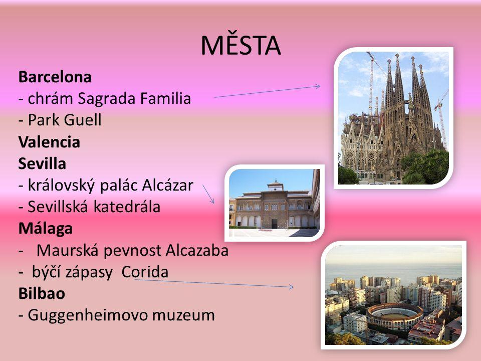MĚSTA Barcelona - chrám Sagrada Familia - Park Guell Valencia Sevilla - královský palác Alcázar - Sevillská katedrála Málaga -Maurská pevnost Alcazaba - býčí zápasy Corida Bilbao - Guggenheimovo muzeum
