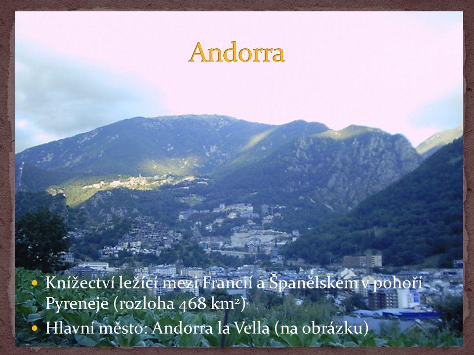 Knížectví ležící mezi Francií a Španělskem v pohoří Pyreneje (rozloha 468 km 2 ) Hlavní město: Andorra la Vella (na obrázku)