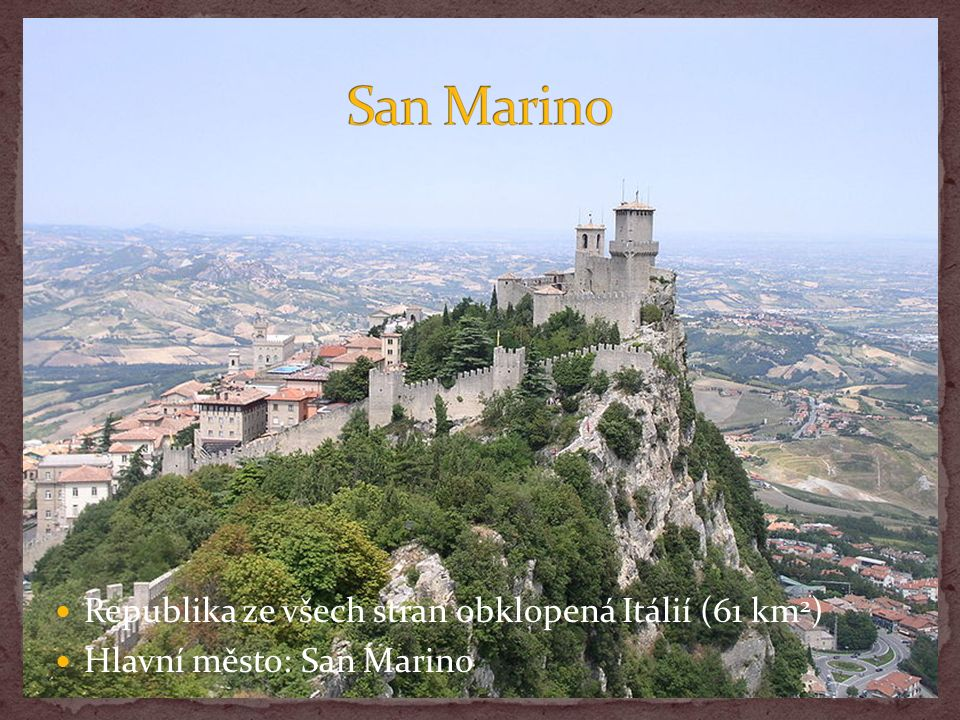 Republika ze všech stran obklopená Itálií (61 km 2 ) Hlavní město: San Marino